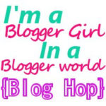 I'm a Blogger Girl In a Blogger World {Blog Hop}