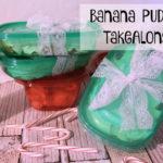 Banana Pudding TakeAlongs