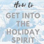 How To Get Into The Holiday Spirit This Winter