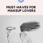 8 Must-Haves for Makeup Lovers.